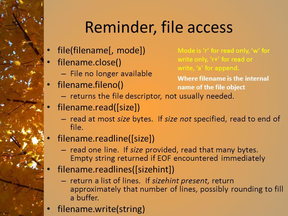 Reminder, file access file(filename[, mode]) filename.close()